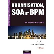 Urbanisation, SOA et BPM - 4ème édition - Le point de vue du DSI