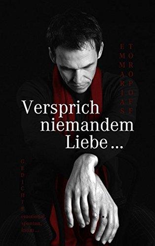 Buch: Versprich niemandem Liebe - Gedichte - emotional, spontan, intim von Emmarias Toropoff