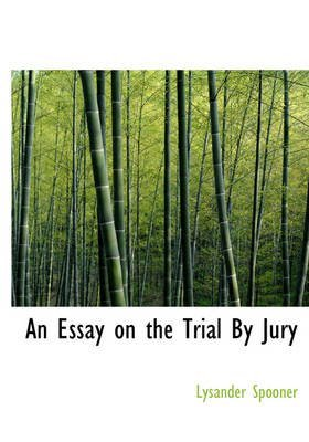 [(An Essay on the Trial by Jury)] [By (author) Lysander Spooner] published on (August, 2008)