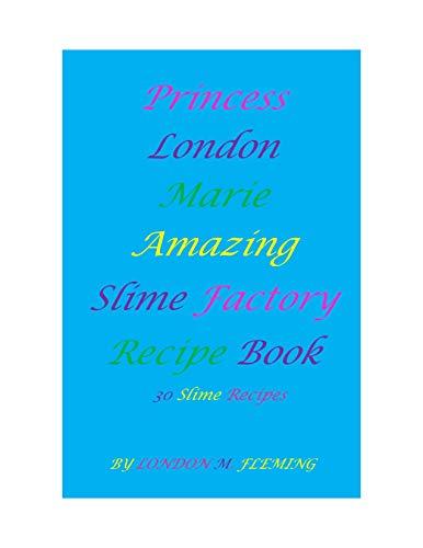 Princess London Marie Amazing Slime Recipe Book (English Edition)