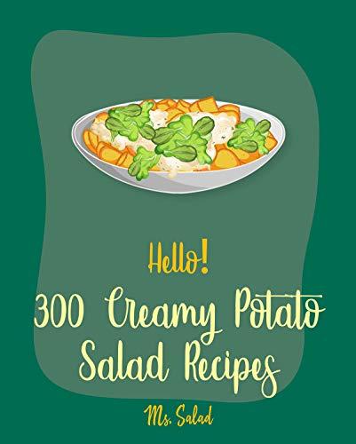 Hello! 300 Creamy Potato Salad Recipes: Best Creamy Potato Salad Cookbook Ever For Beginners [Book 1] (English Edition)