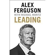 Leading: Lessons in leadership from the legendary Manchester United manager (English Edition)