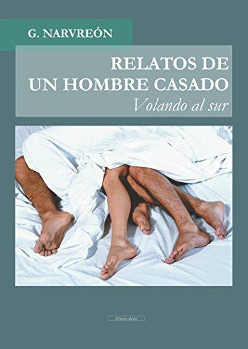 Relatos de un hombre casado: Volando al sur por Gonzalo Alcaide Narvreón