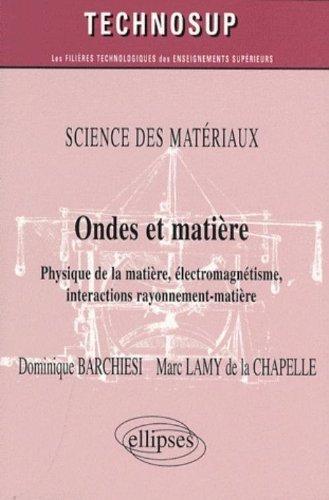 Ondes et matire : Physique de la matire, lectromagntisme, interactions rayonnement-matire de Dominique Barchiesi (7 dcembre 2007) Broch