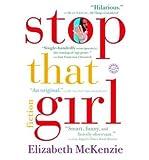 Stop That Girl: Fiction McKenzie, Elizabeth ( Author ) Apr-11-2006 Paperback