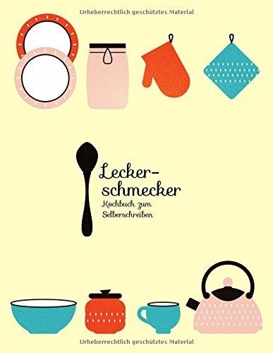 Buchseite und Rezensionen zu 'Leckerschmecker Kochbuch zum Selberschreiben: Das große Rezeptbuch mit viel Platz für deine Kochideen (Kulinarische Geschenkideen, Band 4)' von Sky Blank