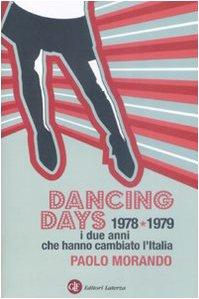 Dancing days. 1978-1979. I due anni che hanno cambiato l'Italia (I Robinson. Letture)