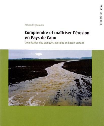 Comprendre et maîtriser l'érosion en Pays de Caux : Organisation des pratiques agricoles en bassin versant par Alexandre Joannon