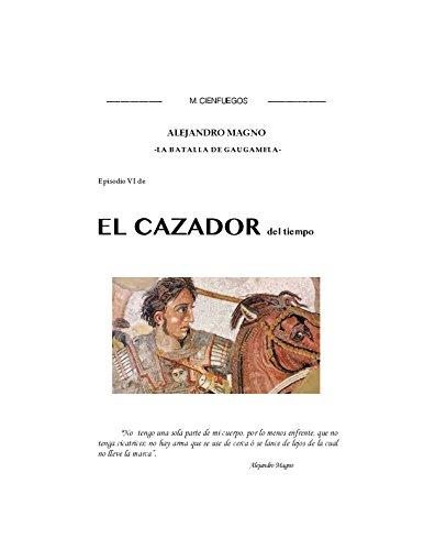 ALEJANDRO MAGNO -la batalla de Gaugamela- (EL CAZADOR del tiempo nº 6) por M. Cienfuegos
