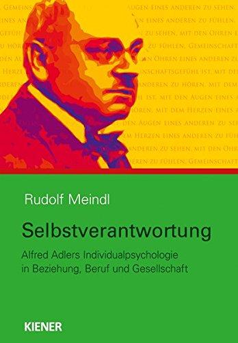 Selbstverantwortung: Alfred Adlers Individualpsychologie in Beziehung, Beruf und Gesellschaft