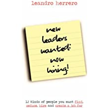 New Leaders Wanted - Now Hiring!: 12 kinds of People You Must Find, Seduce, Hire and Create a Job for by Leandro Herrero (15-Jul-2007) Paperback