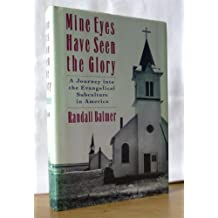 Mine Eyes Have Seen the Glory: Journey into the Evangelical Subculture in America