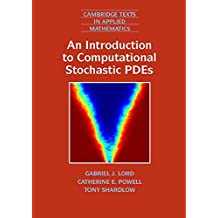 An Introduction to Computational Stochastic PDEs (Cambridge Texts in Applied Mathematics, Band 50)