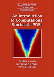 An Introduction to Computational Stochastic PDEs (Cambridge Texts in Applied Mathematics)
