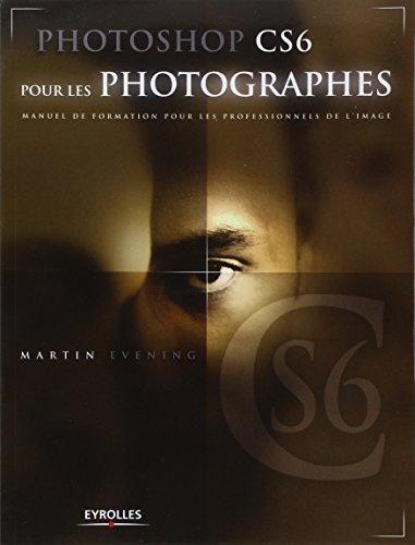 Photoshop CS6 pour les photographes: Manuel de formation pour les professionnels de l'image. par Martin Evening
