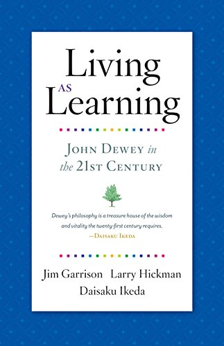 Living as Learning: John Dewey in the 21st Century