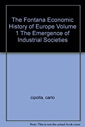 The Fontana Economic History of Europe Volume 1 The Emergence of Industrial Societies