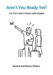 Aren't You Ready Yet?: The truth about women (well maybe)