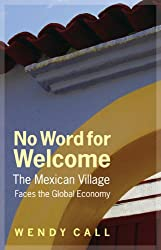 No Word for Welcome: The Mexican Village Faces the Global Economy (English Edition)