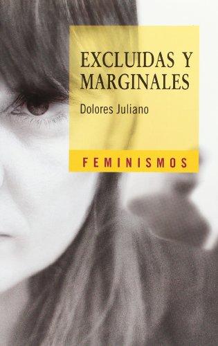 Excluidas y marginales: Una aproximación antropológica (Feminismos) por Dolores Juliano
