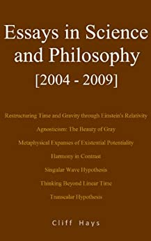 Essays in Science and Philosophy [2004 - 2009] (English Edition) di [Hays, Cliff]