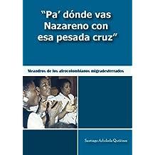 """""""Pa´dónde vas Nazareno con esa pesada cruz"""": Meandros de los afrocolombianos migradesterrados"""