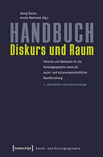 Handbuch Diskurs und Raum: Theorien und Methoden für die Humangeographie sowie die sozial- und kulturwissenschaftliche Raumforschung (Sozial- und Kulturgeographie)