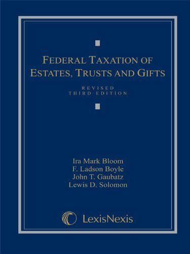 Federal Taxation of Estates, Trusts and Gifts: Cases, Problems and Materials by Ira Mark Bloom (2004-02-21)