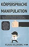 Körpersprache und Manipulation - Menschen manipulieren mit...
