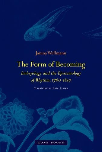 The Form of Becoming - Embryology and the Epistemology of Rhythm, 1760-1830 (Zone Books)