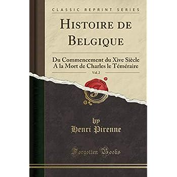 Histoire de Belgique, Vol. 2: Du Commencement Du Xive Siècle a la Mort de Charles Le Téméraire (Classic Reprint)