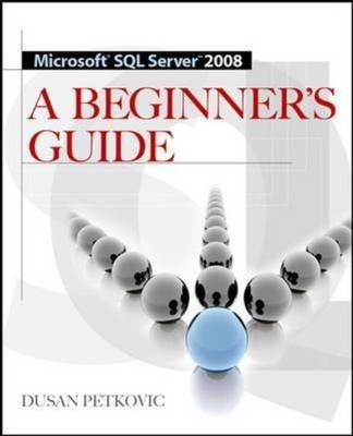 [(Microsoft SQL Server 2008 : A Beginner's Guide)] [By (author) Dusan Petkovic] published on (August, 2008) par Dusan Petkovic