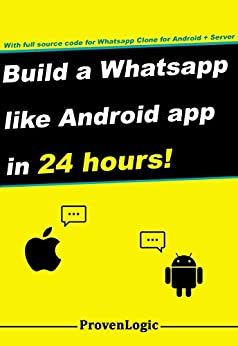 Build a Whatsapp Like App in 24 Hours: Create a Cross-Platform Instant Messaging for Android by [Subburaj, Arjun]