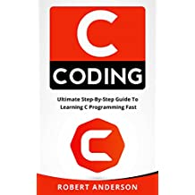 C coding: Ultimate Step-By-Step Guide To Learning C Programming Fast (C programming, C programming language)  (English Edition)