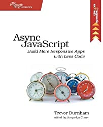 By Trevor Burnham Async JavaScript: Build More Responsive Apps with Less Code (Pragmatic Express) (1st Edition) [Paperback]