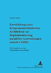 Entwicklung Einer Komponentenbasierten Architektur Zur Implementierung Paralleler Anwendungen Mittels CORBA: Mit Beispielen Aus Den Wirtschaftswissenschaften (Informationstechnologie Und Eokonomie)