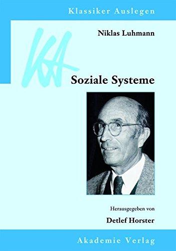 Niklas Luhmann: Soziale Systeme (Klassiker Auslegen, Band 45)