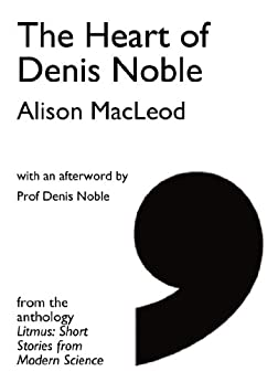 The Heart of Denis Noble (Comma Singles) by [MacLeod, Alison]