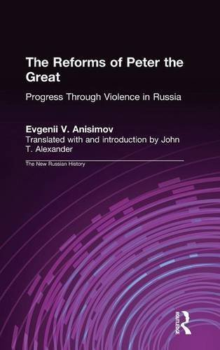 The Reforms of Peter the Great: Progress Through Violence in Russia (New Russian History) by Evgenii V. Anisimov (1993-05-31)