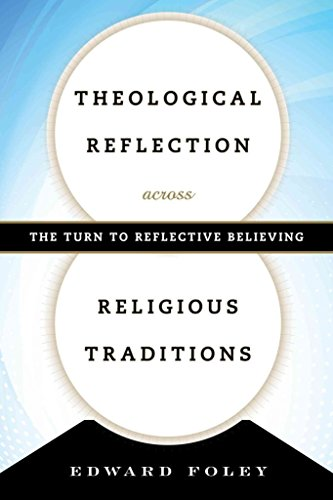 [(Theological Reflection Across Religious Traditions : The Turn to Reflective Believing)] [By (author) Capuchin Edward Foley] published on (February, 2015)