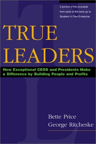 true-leaders-how-exceptional-ceos-and-presidents-make-a-difference-by-building-people-and-profits-by