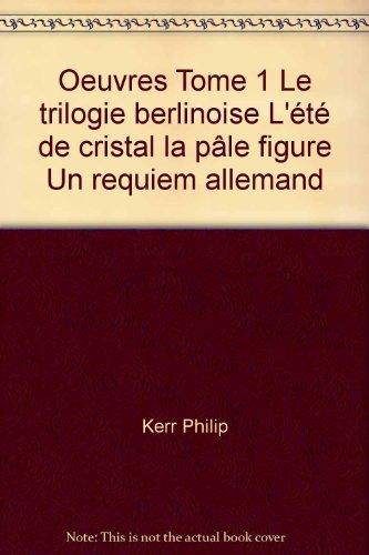 Oeuvres Tome 1 Le Trilogie Berlinoise L'été De Cristal La Pâle Figure Un Requiem Allemand