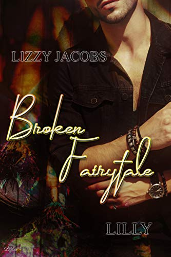 Broken Fairytale: Lilly (Broken-Fairytale-Reihe 2) von [Jacobs, Lizzy]