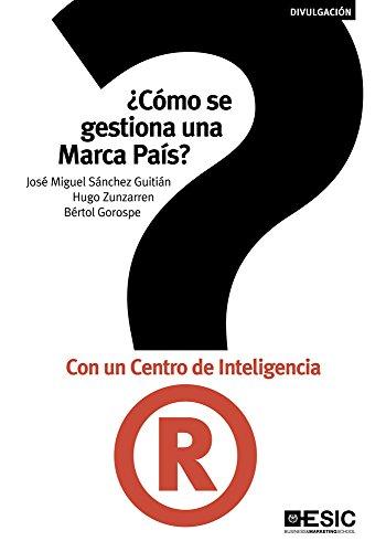 ¿Cómo se gestiona una marca país? Con un Centro de Inteligencia (Divulgación) por José Miguel Sánchez Guitián