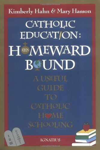 Catholic Education: Homeward Bound: A Useful Guide to Catholic Home Schooling by Kimberly Hahn (February 01,1996)