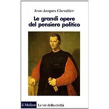 Le grandi opere del pensiero politico. Da Machiavelli ai nostri giorni