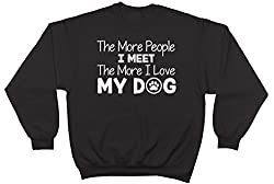 The More People I Meet the More I Love My Dog Unisex Long Sleeve Jumper Sweater Sweatshirt