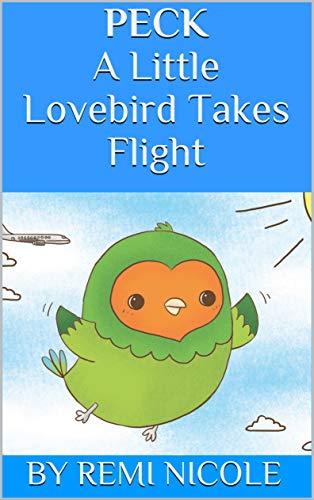 Peck - A Little Lovebird Takes Flight (English Edition)