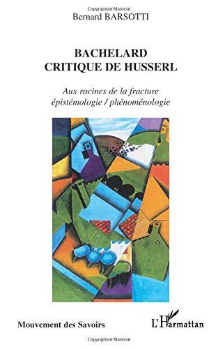 Bachelard critique de Husserl. : Aux racines de la fracture épistémologie/phénoménologie