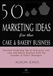 50 Marketing Ideas for the Cake and Bakery Business